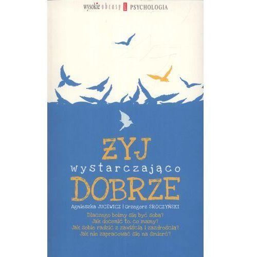 Żyj wystarczająco dobrze - Jucewicz Agnieszka, Sroczyński Grzegorz, pozycja wydana w roku: 2013