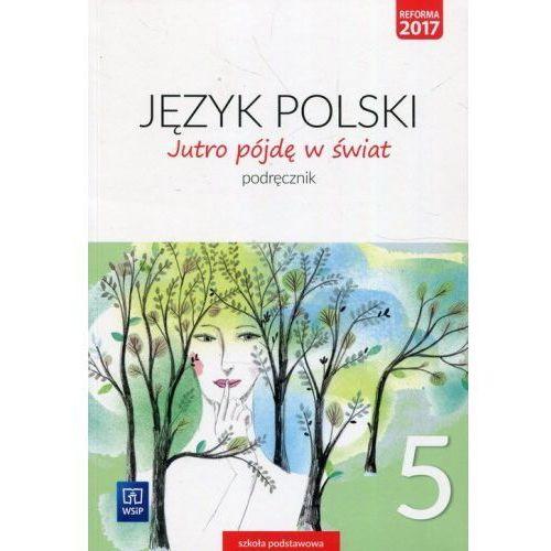 Jutro pójdę w świat. Język polski. Klasa 5. Podręcznik. Szkoła podstawowa (2018)