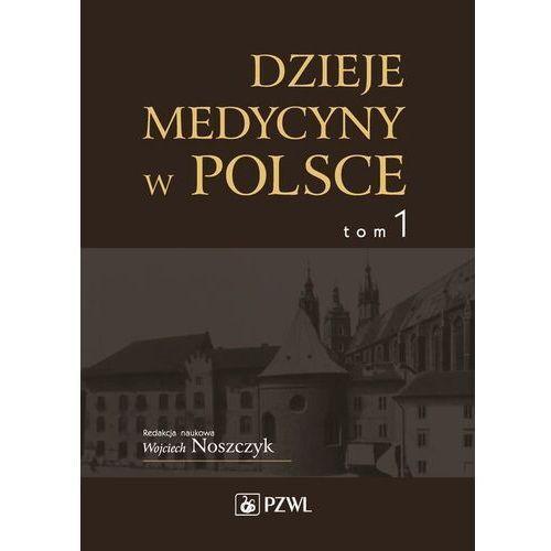 Dzieje medycyny w Polsce. Od czasów najdawniejszych do roku 1914. Tom 1 - No author - ebook