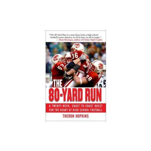 The 80-Yard Run A Twenty-Week, Coast-To-Coast Quest for the Heart of High School Football, Hopkins, Theron