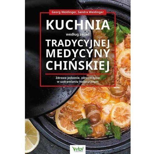 Kuchnia według zasad tradycyjnej medycyny chińskiej. zdrowe jedzenie, zdrowe życie w uzdrawianiu holistycznym - georg weidinger,sandra weidinger (9788381685801)