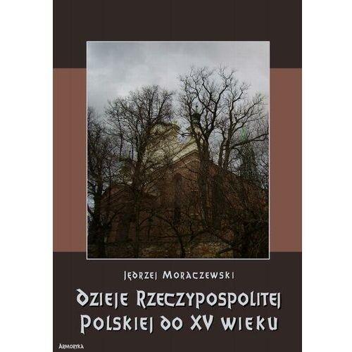 Dzieje Rzeczypospolitej Polskiej do piętnastego wieku - Jędrzej Moraczewski - ebook