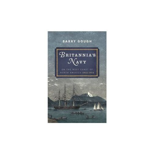 Britannia's Navy on the West Coast of North America 1812 - 1914
