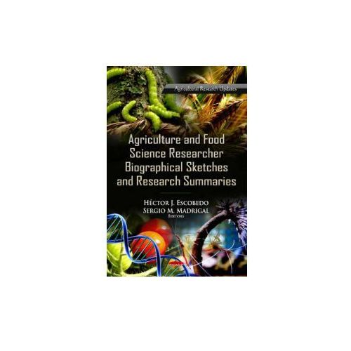 Agriculture & Food Science Research Biographical Sketches & Research Summaries (9781621009344)