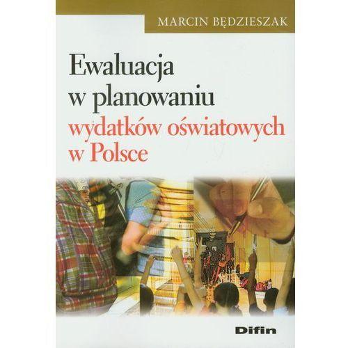 Ewaluacja w planowaniu wydatków oświatowych w Polsce, Marcin Będzieszak