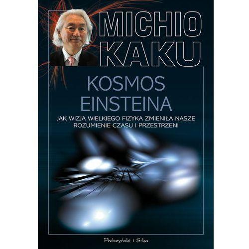 Kosmos Einsteina Jak wizja wielkiego fizyka zmieniła nasze rozumienie czasu i przestrzeni, Kaku Michio