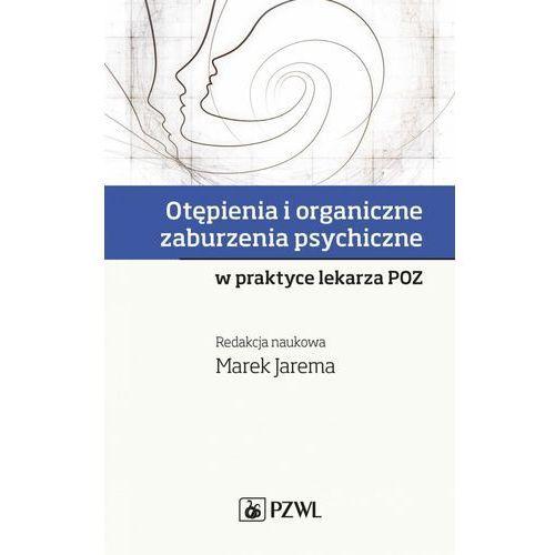 Otępienia i organiczne zaburzenia psychiczne w praktyce lekarza POZ - Marek Jarema (MOBI), Marek Jarema