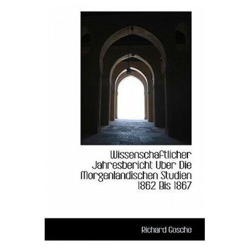 Wissenschaftlicher Jahresbericht Uber Die Morgenlandischen Studien 1862 Bis 1867