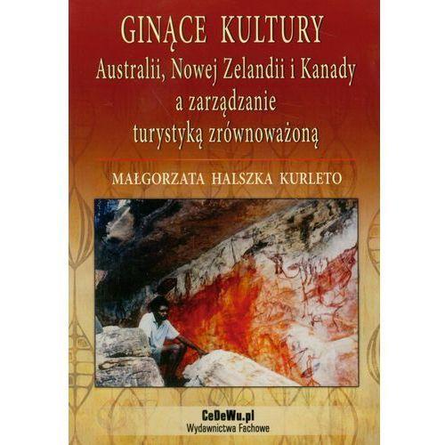 Ginące kultury Australii, Nowej Zelandii i Kanady a zarządzanie turystyką zrównoważoną (162 str.)