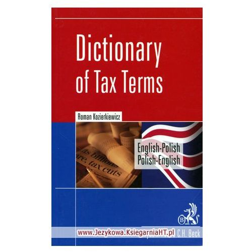 Dictionary of Tax Terms. English - Polish. Polish - English, C.H. Beck Wydawnictwo Polska