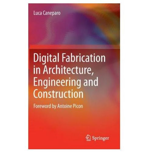 Digital Fabrication in Architecture, Engineering and Construction (9789400771369)