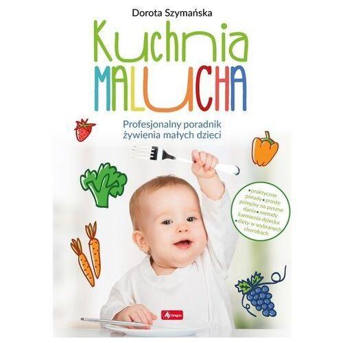 Kuchnia malucha. profesjonalny poradnik żywienia małych dzieci - szymańska dorota (9788381724494)