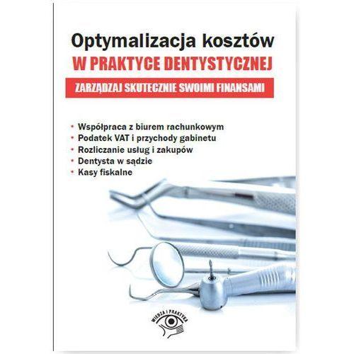 Optymalizacja kosztów w praktyce dentystycznej. Zarządzaj skutecznie swoimi finansami - Opracowanie zbiorowe (9788326965555)