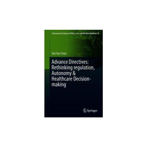 Advance Directives: Rethinking Regulation, Autonomy & Healthcare Decision-Making (9783030009755)