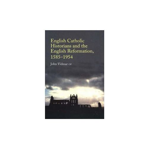 English Catholic Historians and the English Reformation (9781845190071)