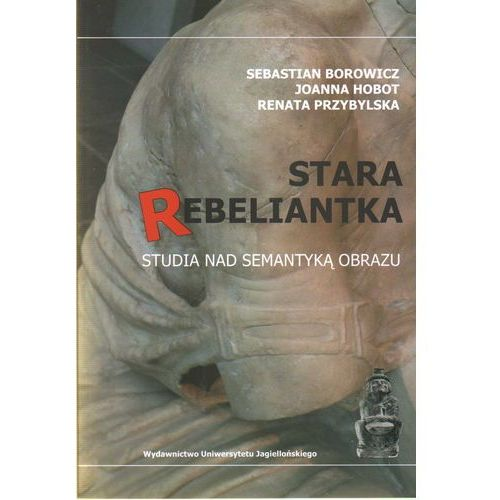 Stara rebeliantka Studia nad semantyką obrazu (384 str.)