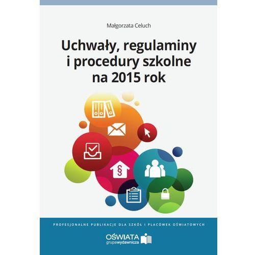 Uchwały, regulaminy i procedury na 2015 rok - Małgorzata Celuch (112 str.)