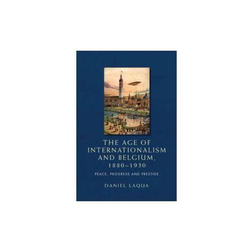 Age of Internationalism and Belgium, 1880-1930 (9780719097379)