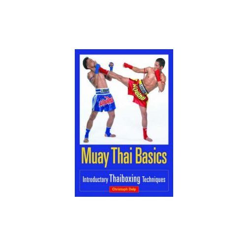 Muay Thai Basics: Introductory Thai Boxing Techniques, Christoph Delp