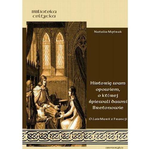 Historię wam opowiem, o której śpiewali dawni Bretonowie - Natalia Mętrak - ebook