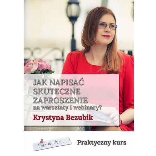 Jak napisać skuteczne zaproszenie na warsztaty i webinary - Krystyna Bezubik (EPUB) (2017)