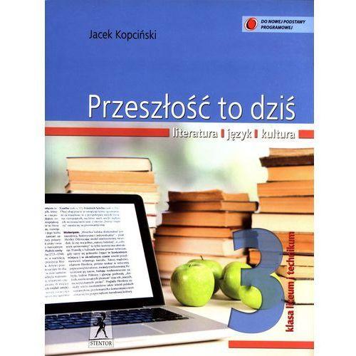 J.Polski LO Przeszłość To Dziś 3 w.2014 STENTOR, STENTOR