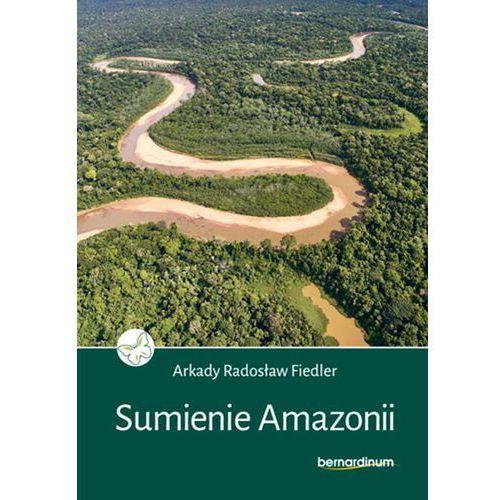 SUMIENIE AMAZONII - Arkady Radosław Fiedler DARMOWA DOSTAWA KIOSK RUCHU, Bernardinum