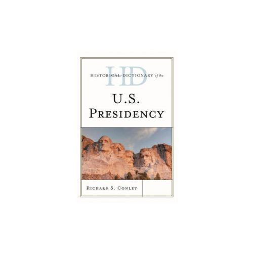 Historical Dictionary of the U.S. Presidency (9781442257641)