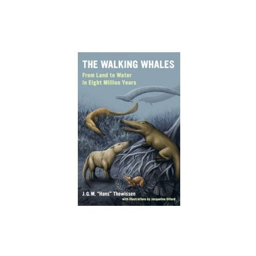 The Walking Whales: From Land to Water in Eight Million Years