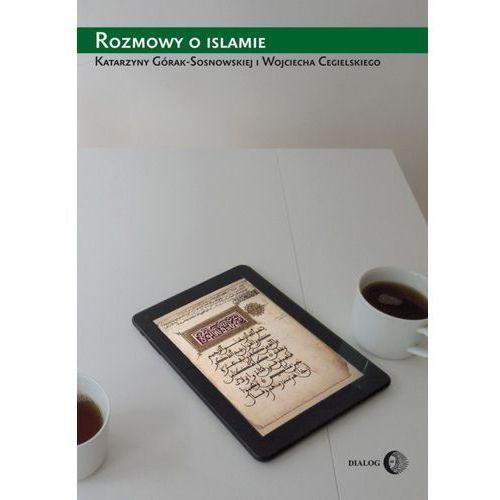Rozmowy o islamie - Katarzyna Górak-Sosnowska, Wojciech Cegielski