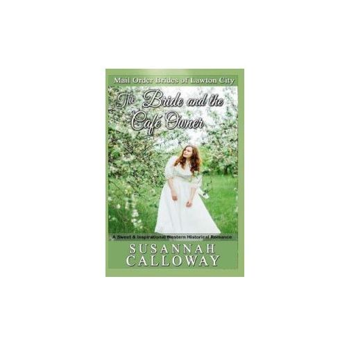 The Bride and the Cafe Owner: A Sweet & Inspirational Western Historical Romance (9781979228978)