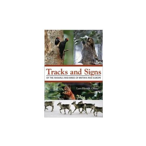 Tracks and Signs of the Animals and Birds of Britain and Europe, Olsen, Lars - Henrik