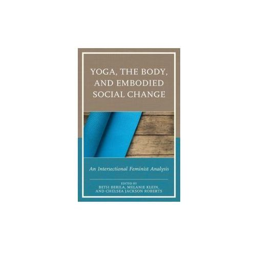 Yoga, the Body, and Embodied Social Change: An Intersectional Feminist Analysis
