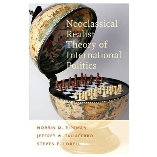 Neoclassical Realist Theory of International Politics (9780199899258)