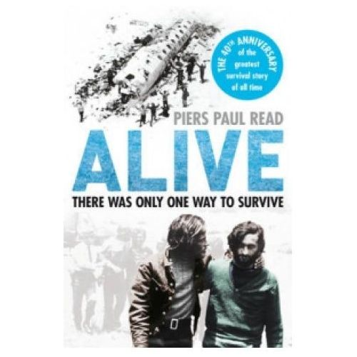 Alive : The True Story Of The Andes Survivors, Read, Piers Paul