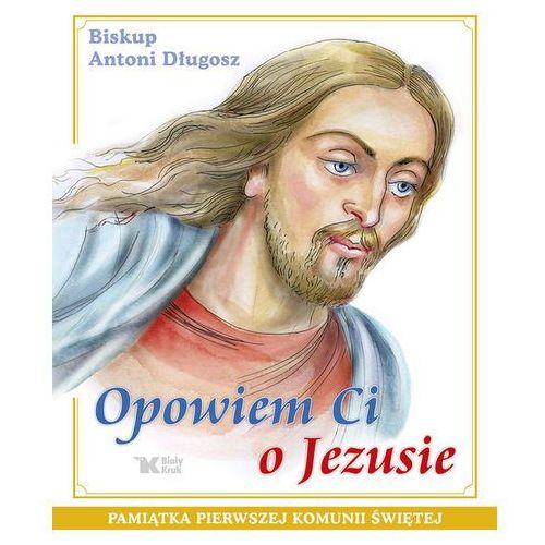 Opowiem Ci o Jezusie. Ewangelia dla dzieci Pamiątka Pierwszej Komunii Świętej, oprawa twarda