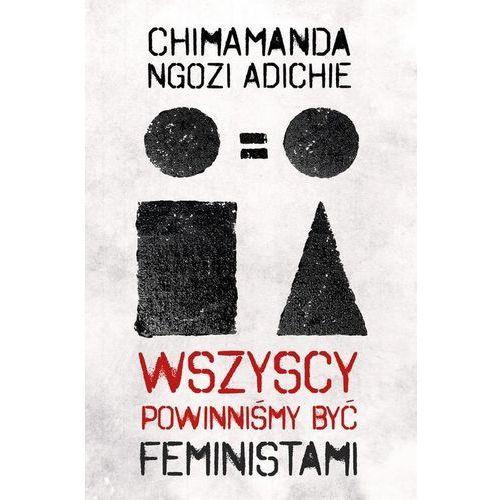 Wszyscy powinniśmy być feministami - Chimamanda Ngozi-Adichie