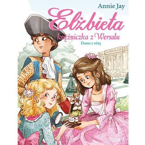 Dama z różą. Elżbieta, księżniczka z Wersalu - ANNIE JAY (136 str.)