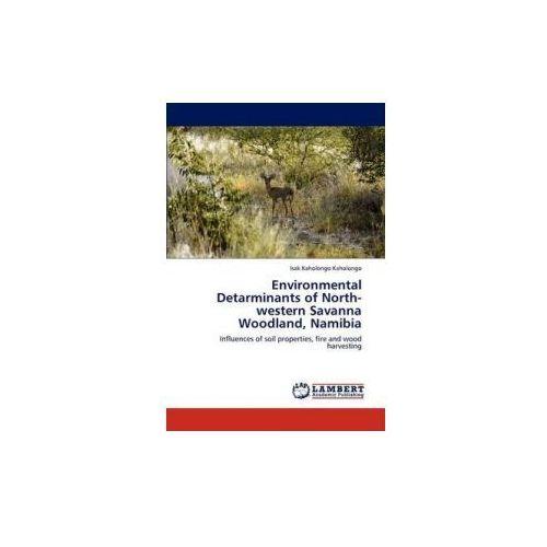 Environmental Detarminants Of North - Western Savanna Woodland, Namibia (9783659213595)