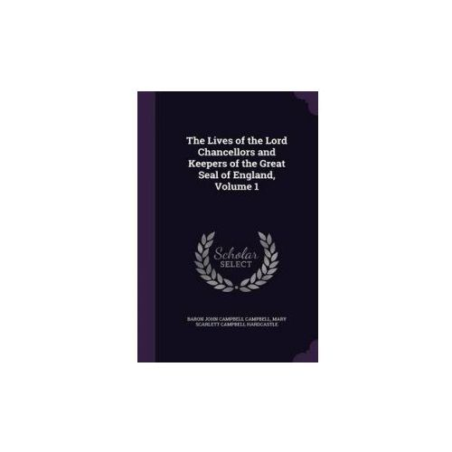 Lives of the Lord Chancellors and Keepers of the Great Seal of England, Volume 1
