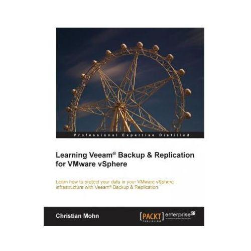 Learning Veeam (R) Backup & Replication for VMware vSphere (9781782174172)