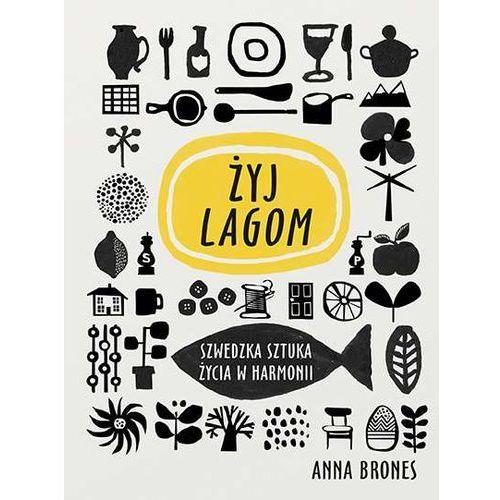 LIVE LAGOM SZWEDZKA SZTUKA ŻYCIA W HARMONII - ANNA BRONES (9788381171526)