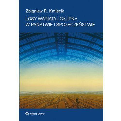 Losy wariata i głupka w państwie i społeczeństwie - Zbigniew Kmieciak (456 str.)
