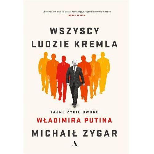 Wszyscy ludzie Kremla. Tajne życie dworu W.Putina (464 str.)