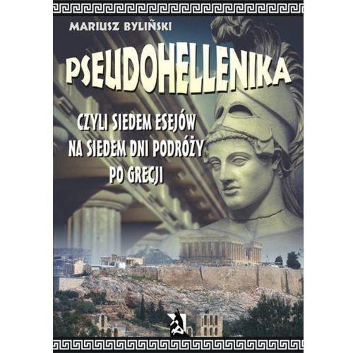 Pseudohellenika czyli siedem esejów na siedem dni podróży po Grecji - Mariusz Byliński (51 str.)