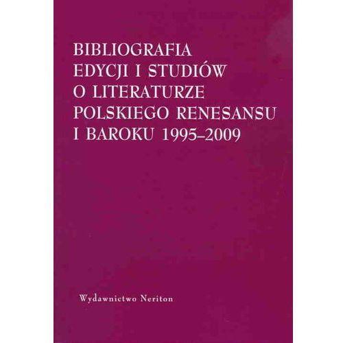 Bibliografia edycjii i studiów o literaturze polskiego Renesansu i Baroku 1995-2009, redakcja: Chemperek Dariusz