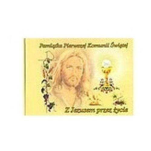 Z Jezusem przez życie. Pamiątka Pierwszej Komunii