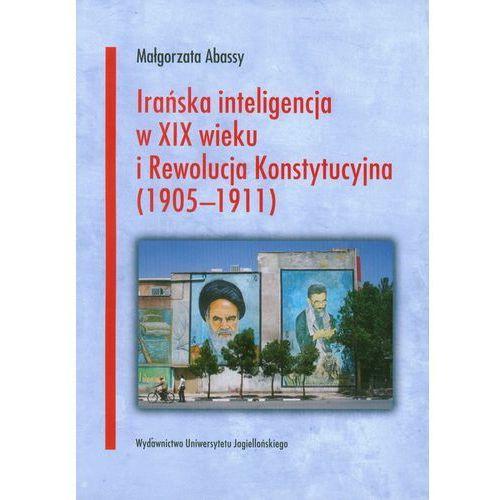 Irańska inteligencja w XIX wieku i Rewolucja Konstytucyjna 1905-1911, Małgorzata Abassy