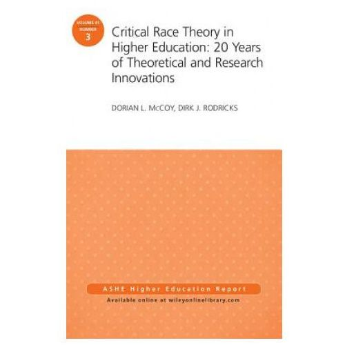 Critical Race Theory in Higher Education: 20 Years of Theoretical and Research Innovations (9781119111924)