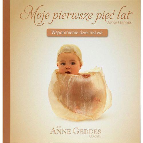 Moje pierwsze pięć lat. Wspomnienie dzieciństwa - Anne Geddes - Dostawa Gratis, szczegóły zobacz w sklepie (2013)